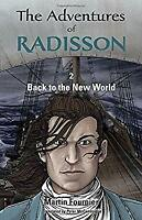 Adventures of Radisson 2 : Back to the New World by Fournier, Martin