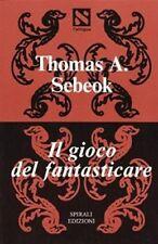 Il Gioco Del Fantasticare,Thomas A. Sebeok  ,Edizioni Spirali,