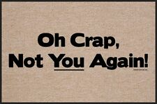 Oh Crap, Not You Again! - Hilariously Sarcastic Welcome Mat - 18x27 Door Mat