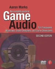 The Complete Guide to Game Audio: For Composers, Musicians, Sound Designers, Gam