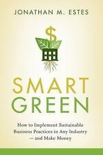 Smart Green: How to Implement Sustainable Business Practices in Any Industry - a