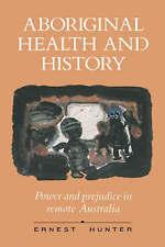 NEW Aboriginal Health and History: Power and Prejudice in Remote Australia