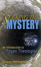 Seeking the Mystery: An Introduction to Pagan Theologies (Paperback or Softback)