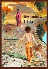 Niwechihaw / I Help by Caitlin Dale Nicholson 2008 Hardcover Bilingual New