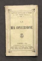 Letture Cattoliche - La mia conversione - Libreria Salesiana - 1^ ed. 1891