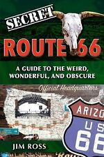 Secret Route 66: A Guide to the Weird, Wonderful, and Obscure: A Guide to the We