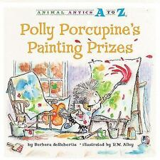 Animal Antics A to Z: Polly Porcupine's Painting Prizes by Barbara deRubertis...