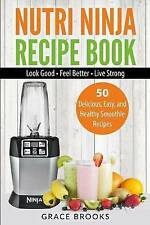 Nutri Ninja Recipe Book: Smoothie Recipes - 50 Delicious, Easy, and Healthy Smoo