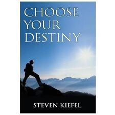 Choose Your Destiny by Steven Kiefel (2013, Hardcover)