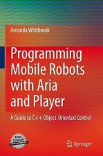 Programming Mobile Robots with Aria and Player: A Guide to C++ Object-Oriented