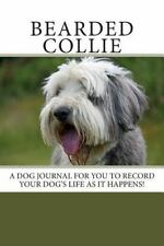 Bearded Collie : A Dog Journal for You to Record Your Dog's Life As It.