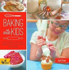 Baking with Kids: Make Breads, Muffins, Cookies, Pies, Pizza Dough, and More!...