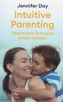 Intuitive Parenting: How to tune in to your innate wisdom Book by Jennifer Day