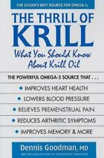 The Thrill of Krill : What You Should Know about Krill Oil by Dennis Goodman...