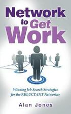 Network to Get Work : Winning Job Search Strategies for the Reluctant...