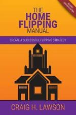 The Home Flipping Manual : Create a Successful Flipping Strategy by Craig...