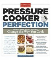 Pressure Cooker Perfection : 100 Foolproof Recipes That Will Change the Way Y...