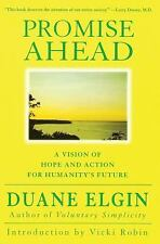 Promise Ahead : A Vision of Hope and Action for Humanity's Future by Duane El...