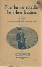 POUR FORMER ET TAILLER LES ARBRES FRUITIERS - A. PETIT - 1947