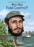 Who Was Fidel Castro? -Sarah Fabiny,Ted Hammond,Ted Hammond Biography Book
