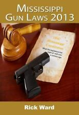Mississippi Gun Laws 2013 by Rick Ward (2013, Paperback)