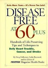 Disease Free at 60-Plus: Hundreds Fo Life-Preserving Tips and Techniques to Defy