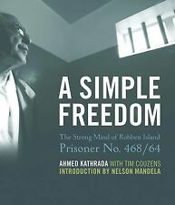 A Simple Freedom : The Strong Mind of Robben Island Prisoner No. 468/64
