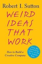 Weird Ideas That Work: How to Build a Creative Company: By Sutton, Robert I.