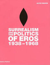 Surrealism and the Politics of Eros: 1938-1968 by Alyce Mahon (Hardback, 2005)