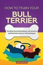 How to Train Your Bull Terrier (Dog Training Collection) : Combine Love and...