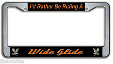 I'D RATHER BE RIDING A WIDE GLIDE HARLEY DAVIDSON METAL LICENSE PLATE FRAME