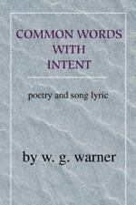 Common Words with Intent : Poetry and Song Lyrics by W. G. Warner (2001,...