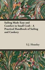 Sailing Made Easy And Comfort In Small Craft - A Practical Handbook Of Sailin...