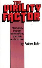The Virility Factor: Masculinity Through Testosterone, the Male Sex Hormone