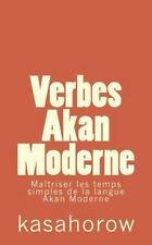 Akan Kasahorow: Verbes Akan Moderne : Maîtriser les Temps Simples de la...