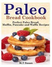 Paleo Bread Cookbook : Perfect Paleo Bread, Muffin, Pancake and Waffle Recipe...