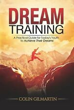 Dream Training: A Practical Guide for Today's Youth to Achieve Their Dreams (Pap