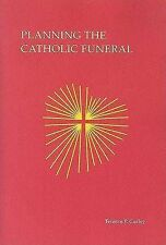 NEW Planning The Catholic Funeral by Terence P. Curley
