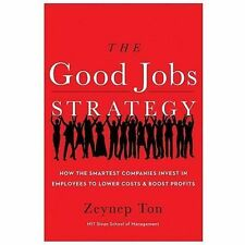 The Good Jobs Strategy: How the Smartest Companies Invest in Employees to Lower