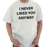 Never Liked You Anyway Funny Attitude Gift Short Sleeve T-Shirt Tees Tshirts