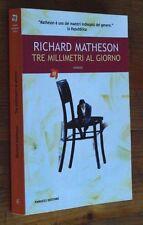 RICHARD MATHESON: Tre millimetri al giorno   2006  Fanucci