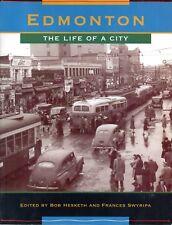 EDMONTON: THE LIFE OF A CITY Bob Hesketh & Frances Swyripa – Alberta, Canada