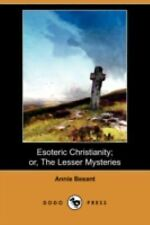 Esoteric Christianity; or, the Lesser Mysteries by Annie Besant (2008,...