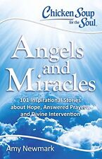 Chicken Soup for the Soul: Angels and Miracles: 101 Inspirational Stories about
