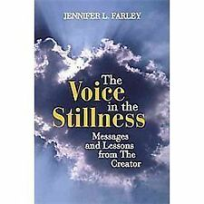 The Voice in the Stillness : Messages and Lessons from the Creator by...