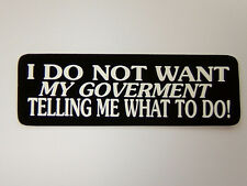 """Helmet Sticker, """"I DO NOT WANT MY GOVERMENT TELLING ME WHAT TO DO!""""   #1810"""