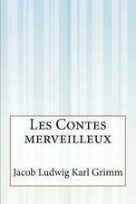 Les Contes Merveilleux by Jacob Ludwig Karl Grimm (2014, Paperback)