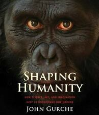 Shaping Humanity: How Science, Art, and Imagination Help Us Understand Our