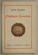 Ruskin MATTINATE FIORENTINE SPIGOLATURE VAL d'ARNO 1925 Barbera Firenze