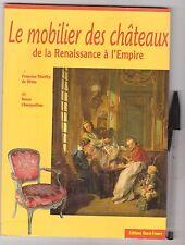 H. Champollion, F.Thieffry - Le mobilier des châteaux de Renaissance à Empire .